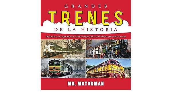 Grandes Trenes de la Historia: Descubre las legendarias locomotoras que transitaron por este mundo Libros de Vehículos para Niños: Amazon.es: Mr. Motorman: ...