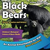 Black Bears (North America and Asian)! An Animal Encyclopedia for Kids (Bear Kingdom) - Children's Biological Science of Bears Books