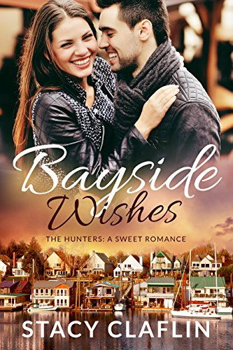 Bayside Wishes: A Sweet Romance (The Hunters Book 6) by [Claflin, Stacy]