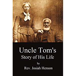 "Uncle Tom's Story of His Life: An Autobiography of the Rev. Josiah Henson (Mrs. Harriet Beecher Stowe's ""Uncle Tom…"