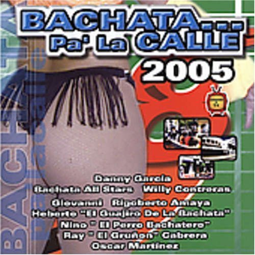 Bachata Pa La Calle 2005 by Bachata Pa' La Calle ()