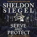 Serve and Protect: Mike Daley/Rosie Fernandez Legal Thriller, Book 9 Hörbuch von Sheldon Siegel Gesprochen von: Tim Campbell