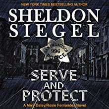 Serve and Protect: Mike Daley/Rosie Fernandez Legal Thriller, Book 9 Audiobook by Sheldon Siegel Narrated by Tim Campbell