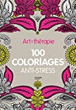 Art-thearapie : 100 coloriages anti-stress (French Edition)