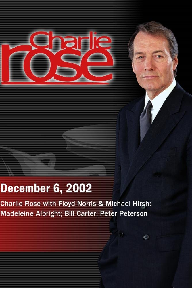 Charlie Rose with Floyd Norris & Michael Hirsh; Madeleine Albright; Bill Carter; Peter Peterson (December 6, 2002)