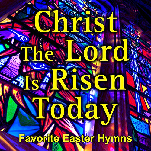 Christ the Lord Is Risen Today - Easter (Easter Hymns)