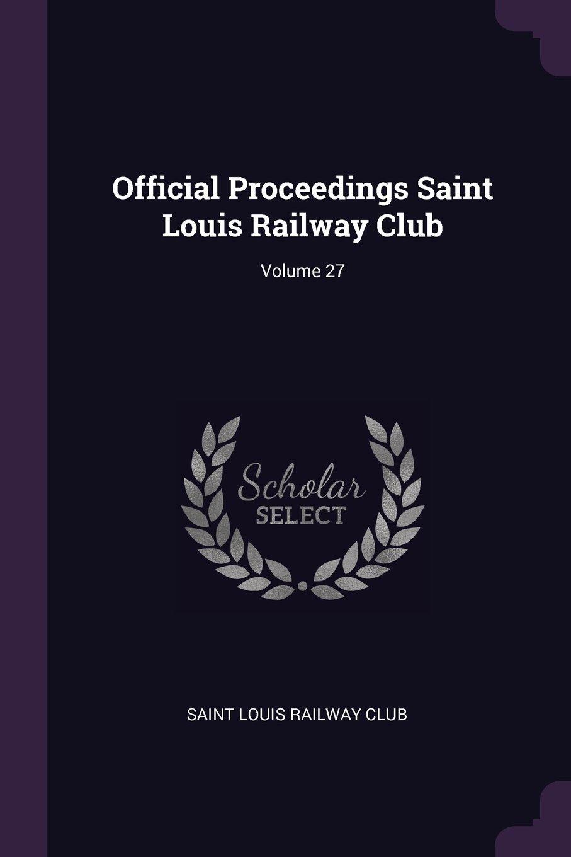 Download Official Proceedings Saint Louis Railway Club; Volume 27 pdf epub