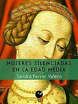 Mujeres silenciadas en la Edad Media (Spanish Edition) por [Valero, Sandra Ferrer]