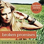 Broken Promises: Broken, Book 1 | Dawn Pendleton