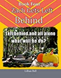 Zach Gets Left Behind: :In Book 4 - Zach the hippo is all alone in the dark forest, what will he do?