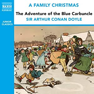 The Adventure of the Blue Carbuncle (from the Naxos Audiobook 'A Family Christmas') Audiobook