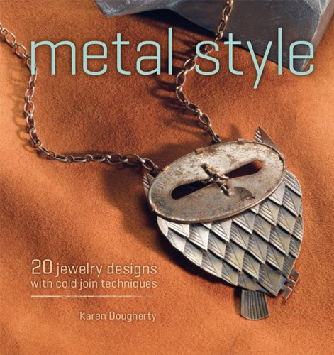 Metal Style: 20 Jewelry Designs with Cold Join Techniques Karen Dougherty