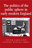 The Politics of the Public Sphere in Early Modern England, , 0719053188