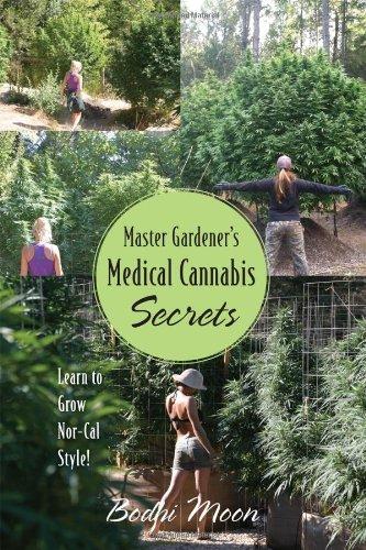 Master Gardener's Medical Cannabis Secrets: Learn to Grow Marijuana Nor-Cal Style!