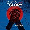 Dirty Glory: Go Where Your Best Prayers Take You Audiobook by Pete Greig Narrated by Pete Greig