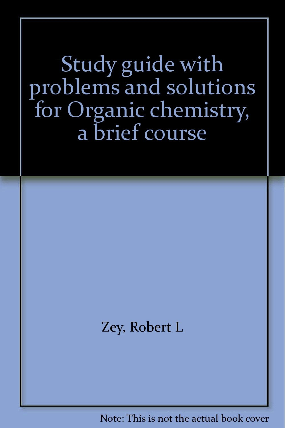 Study guide with problems and solutions for Organic chemistry, a brief  course: Robert L Zey: 9780669006407: Amazon.com: Books