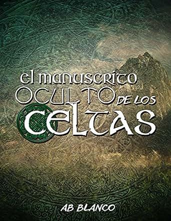 El Manuscrito Oculto De Los Celtas: El Libro de la vida eBook: AB Blanco Alfaro