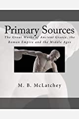 Primary Sources: The Great Works of Ancient Greece, the Roman Empire and the Middle Ages Paperback