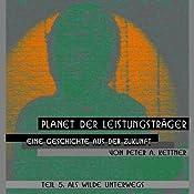 Eine Geschichte aus der Zukunft (Planet der Leistungsträger 5) | Peter A. Kettner