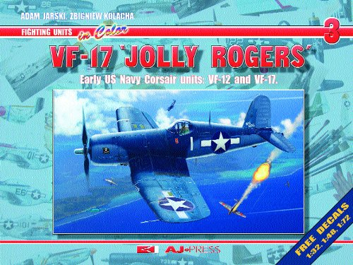 VF-17 Jolly Rogers: Early US Navy Corsair Units: VF-12 and VF-17 (Fighting Units in Color)