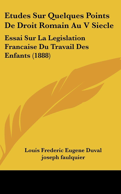 Download Etudes Sur Quelques Points De Droit Romain Au V Siecle: Essai Sur La Legislation Francaise Du Travail Des Enfants (1888) (French Edition) PDF