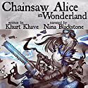 Chainsaw Alice in Wonderland Audiobook by Khurt Khave Narrated by Nina Blackstone