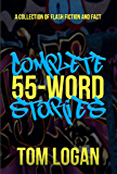 Complete 55-Word Stories: A Collection of Flash Fiction and Fact