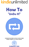 "How To ""Undo it!"": Learning the principles on how to reverse simple lifestyle changes to fix chronic diseases"