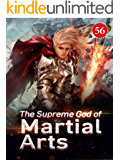 The Supreme God of Martial Arts 56: Eliminating All The Enemies With One Blow (Living Martial Legend: A Cultivaion Novel…