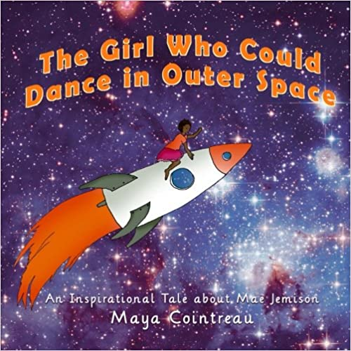The Girl Who Could Dance in Outer Space: An Inspirational Tale About Mae Jemison (The Girls Who Could) (Volume 2) by Maya Cointreau children's book cover illustration for 18 children's books to teach children about social issues