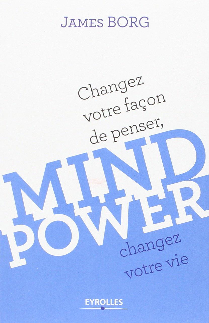 Mind Power: Changez votre façon de penser, changez votre vie Broché – 20 avril 2012 James Borg Eyrolles 2212552734 Bien dans sa tête