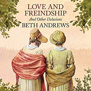 Love and Freindship and Other Delusions Audiobook