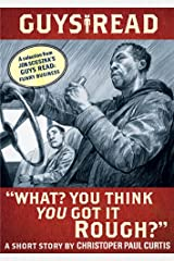 "Guys Read: ""What? You Think You Got It Rough?"": A Short Story from Guys Read: Funny Business Kindle Edition"