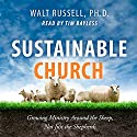 Sustainable Church: Growing Ministry Around the Sheep, Not Just the Shepherds Audiobook by Walt Russell Narrated by Tim Bayless