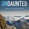 Undaunted: Daring to Do What God Calls You to Do Audiobook by Christine Caine Narrated by Tess Masters