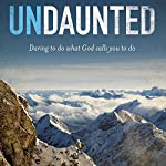 Undaunted: Daring to Do What God Calls You to Do | Christine Caine