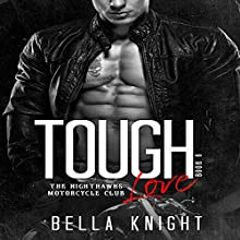 Tough Love: The Nighthawks MC, Book 6 Audiobook by Bella Knight Narrated by Melanie Sue