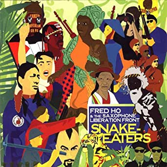Snake-Eaters by Fred Ho and the Saxophone Liberation Front