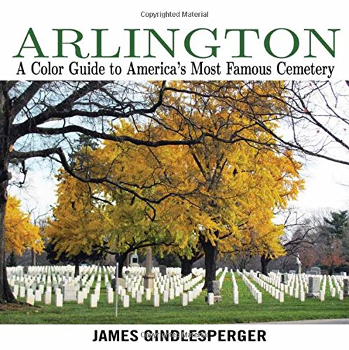 Arlington: A Color Guide to America's Most Famous Cemetery