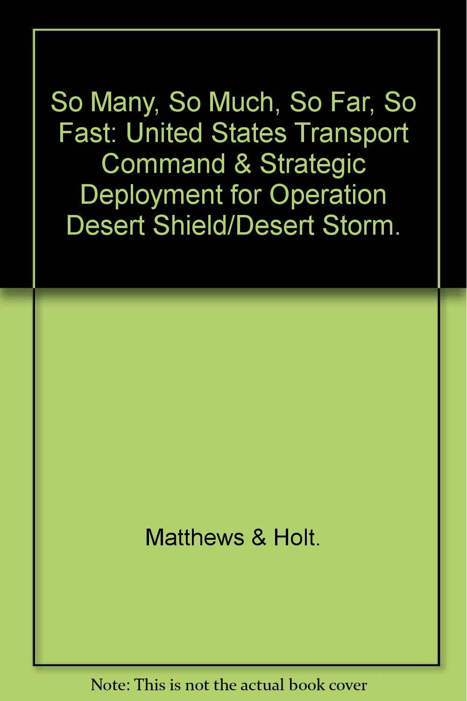 So Many, So Much, So Far, So Fast: United States Transport Command & Strategic Deployment for Operation Desert Shield/Desert Storm.