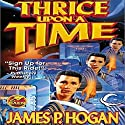Thrice Upon a Time Audiobook by James P. Hogan Narrated by Derek Perkins
