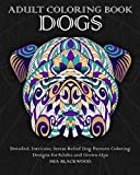 Adult Coloring Book Dogs: Detailed, Intricate, Stress Relief Dog Pattern Coloring Designs for Adults and Grown-Ups (Pattern Coloring Books) (Volume 5)