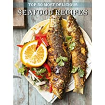 Top 50 Most Delicious Seafood Recipes (Recipe Top 50's Book 63)