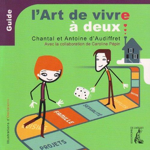 L'art de vivre à deux - Guide Broché – 15 octobre 2009 Antoine d' Audiffret Chantal D' Audiffret Oxolaterre Editions de l' Atelier