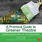 A Practical Guide to Greener Theatre, Ellen E. Jones, 0415663245
