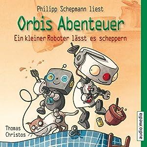 Ein kleiner Roboter lässt es scheppern (Orbis Abenteuer 2) Hörbuch