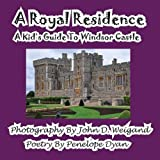 A Royal Residence--A Kid s Guide To Windsor Castle