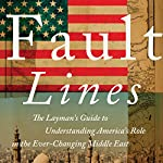 Fault Lines: The Layman's Guide to Understanding America's Role in the Ever-Changing Middle East | Don Liebich