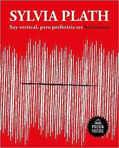 Soy vertical, pero preferiría ser horizontal - Sylvia Plath