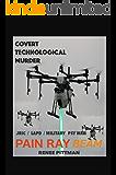 Covert Technological Murder: Pain Ray Beam (Mind Control Technology Book 3)
